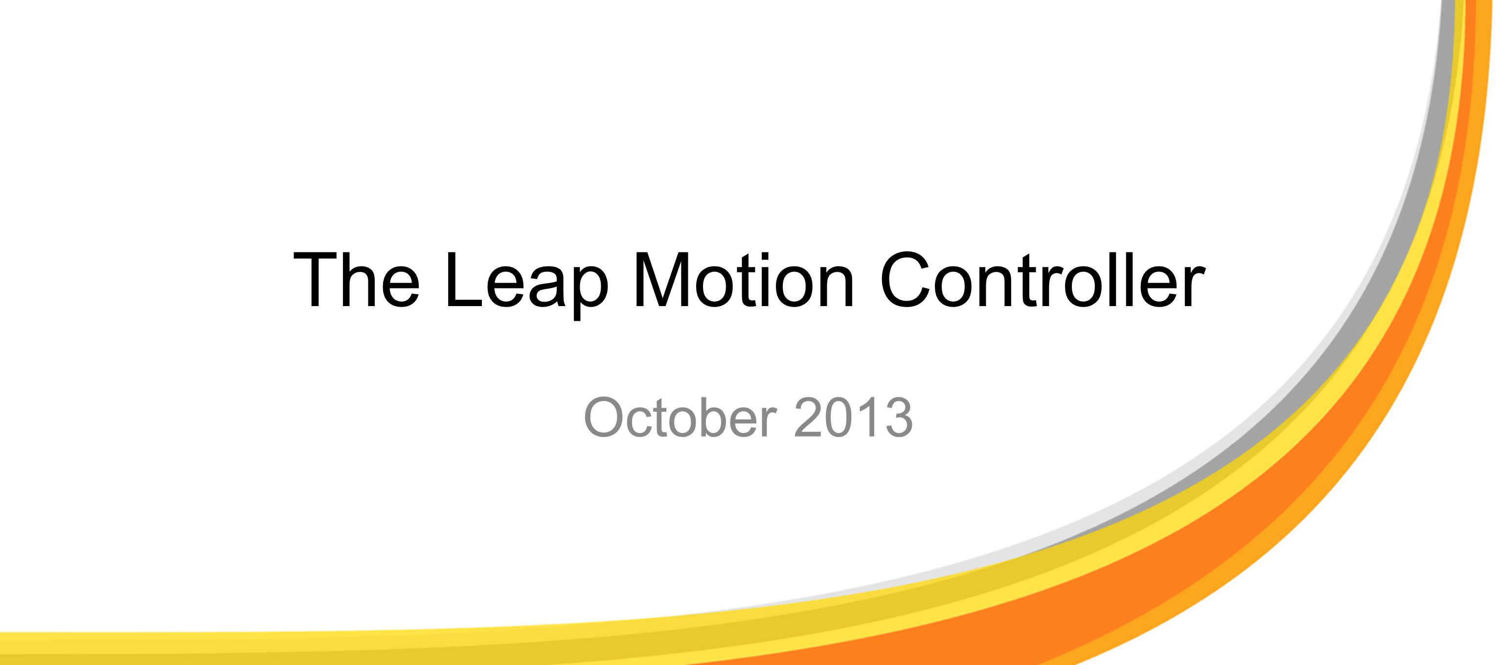 The Leap Motion Controller October 2013
