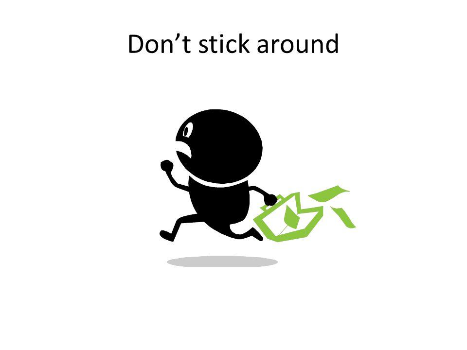 Don't stick around
