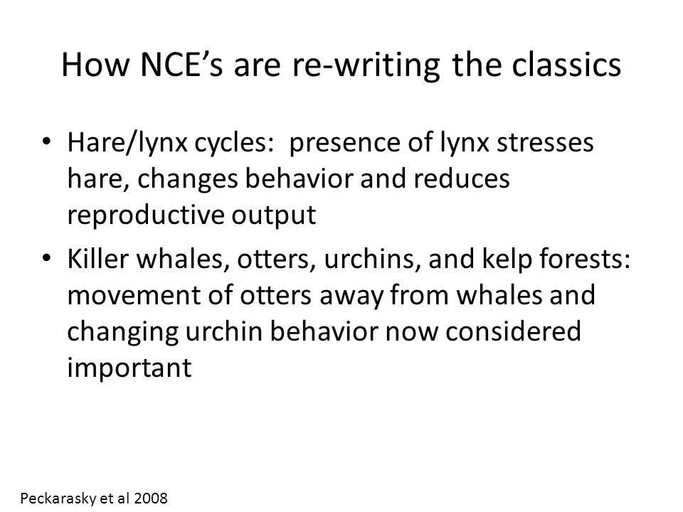 How NCE's are re-writing the classics Hare/lynx cycles: presence of lynx stresses hare, changes behavior and reduces reproductive output Killer whales