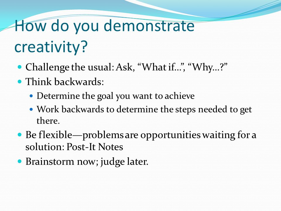 How do you demonstrate creativity.