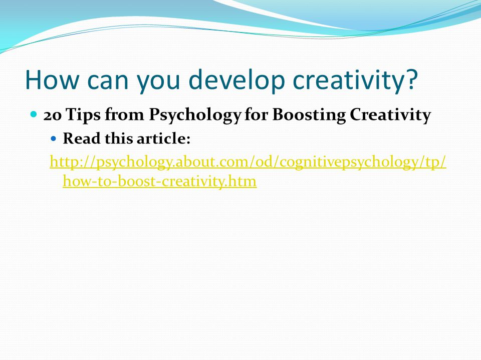 How can you develop creativity.