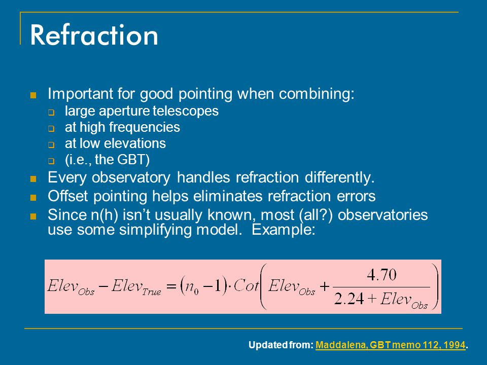 Refraction Important for good pointing when combining:  large aperture telescopes  at high frequencies  at low elevations  (i.e., the GBT) Every o