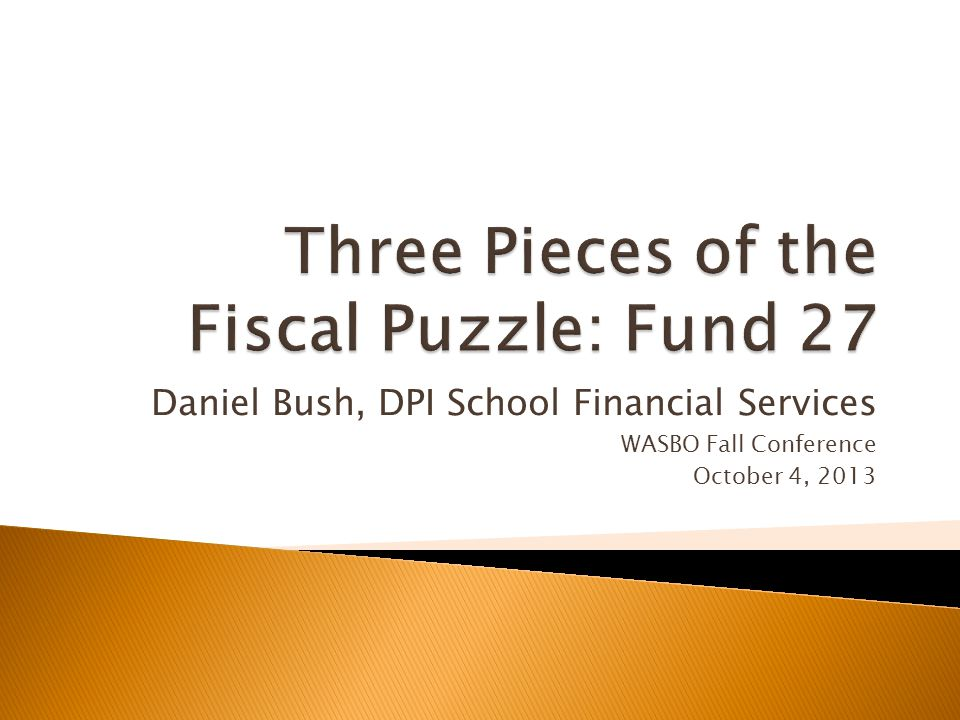 Daniel Bush, DPI School Financial Services WASBO Fall Conference October 4, 2013