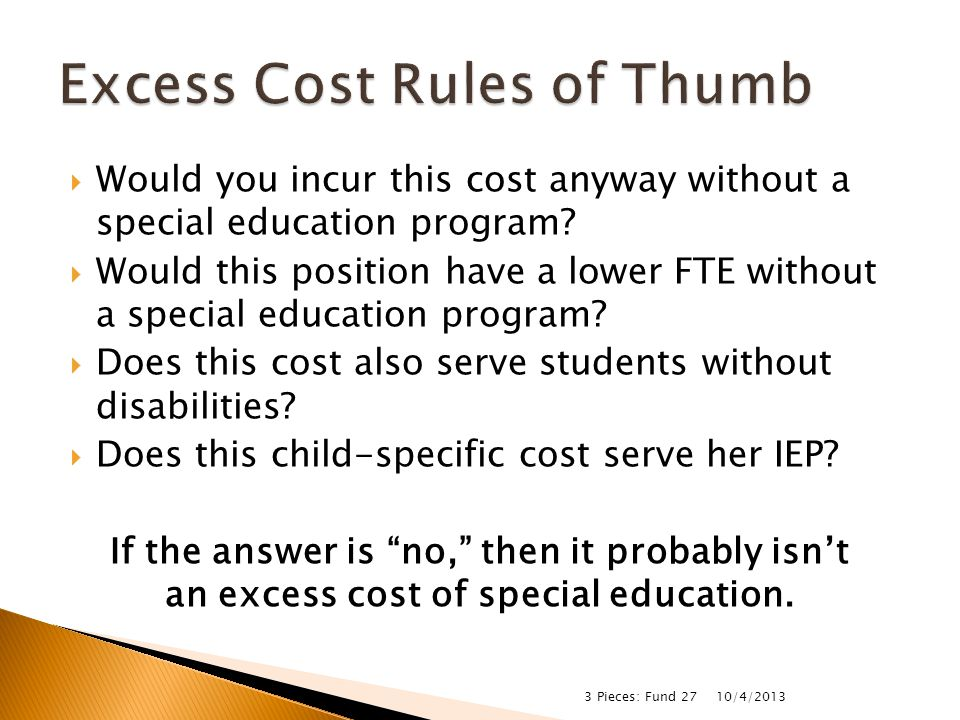  Would you incur this cost anyway without a special education program?  Would this position have a lower FTE without a special education program? 