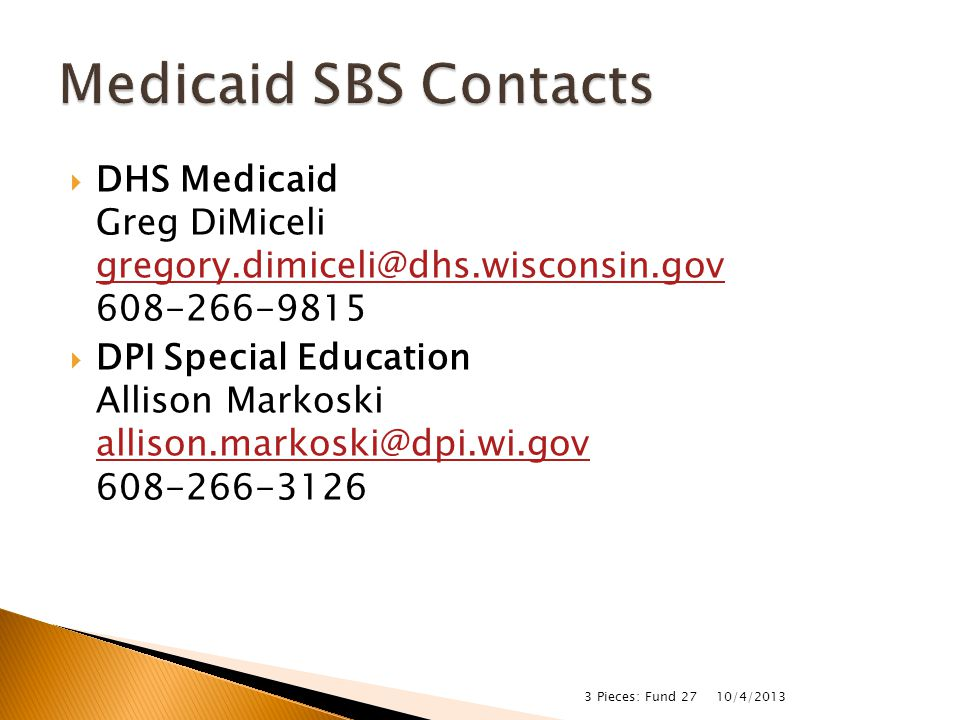  DHS Medicaid Greg DiMiceli gregory.dimiceli@dhs.wisconsin.gov 608-266-9815 gregory.dimiceli@dhs.wisconsin.gov  DPI Special Education Allison Markos