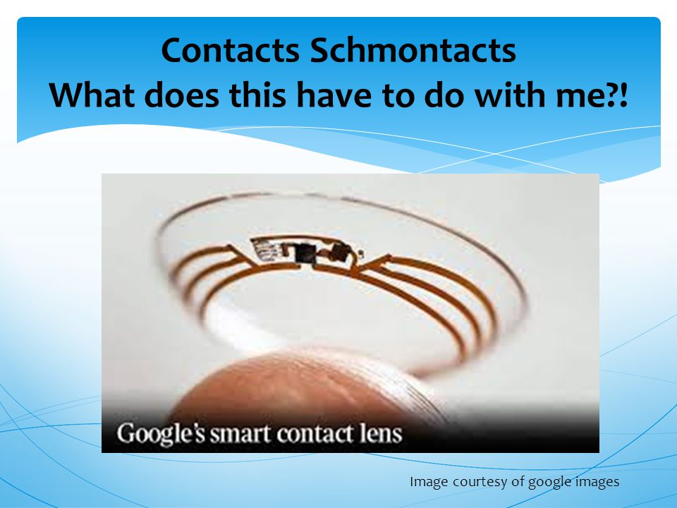 Contacts Schmontacts What does this have to do with me ! Image courtesy of google images