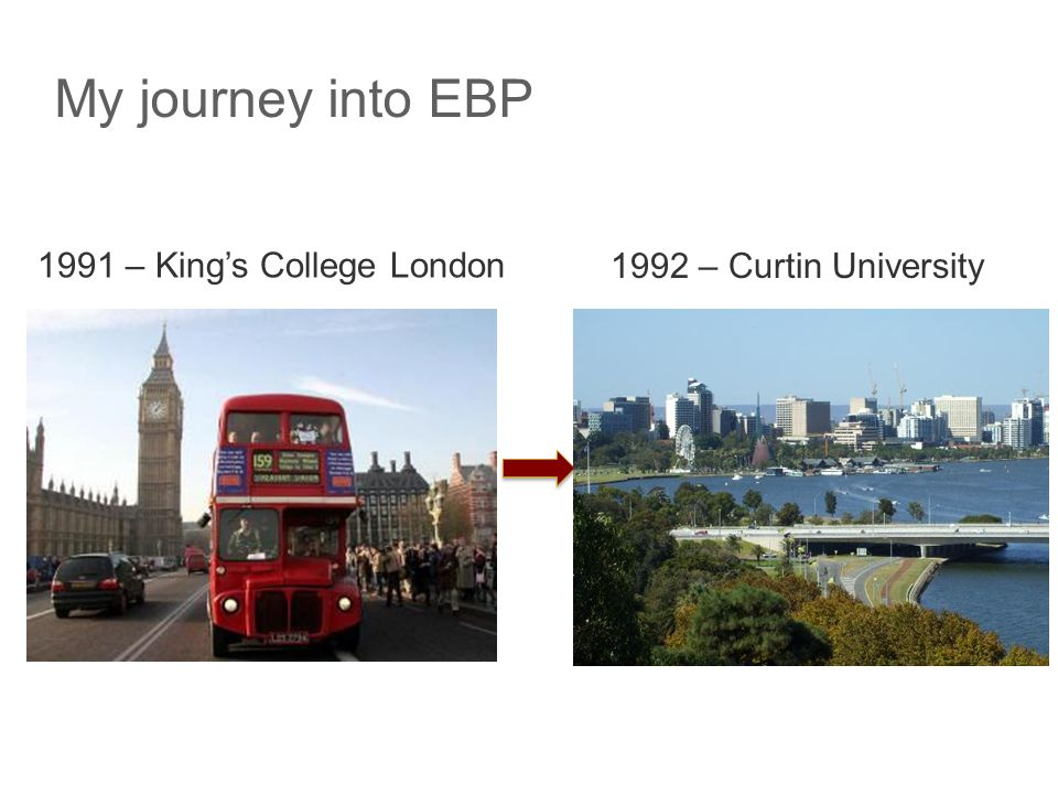 My journey into EBP 1991 – King's College London 1992 – Curtin University