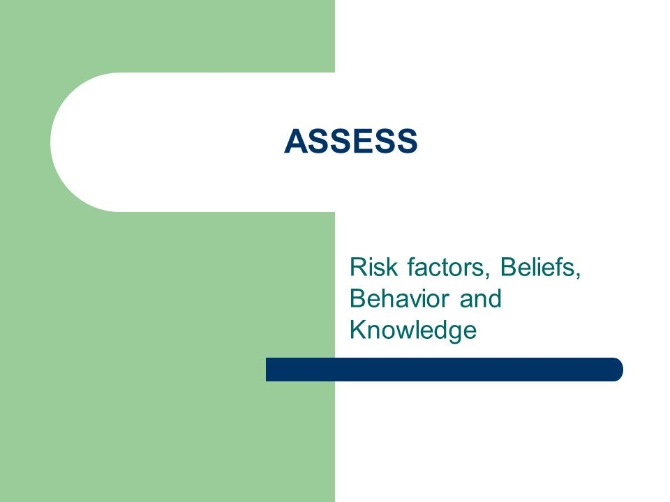 ASSESS Risk factors, Beliefs, Behavior and Knowledge
