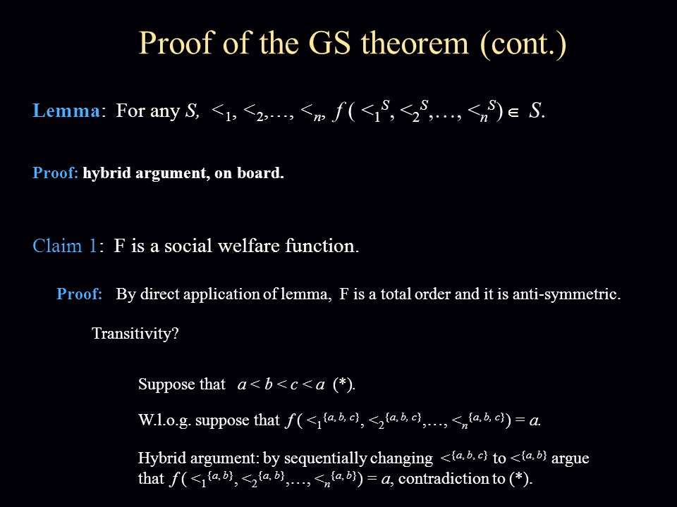 Proof of the GS theorem (cont.) Lemma: For any S, < 1, < 2,…, < n, f ( < 1 S, < 2 S,…, < n S )  S. Proof: hybrid argument, on board. Claim 1: F is a