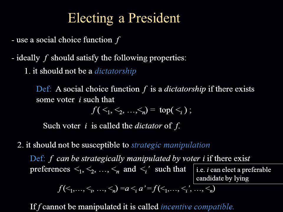 - use a social choice function f Electing a President - ideally f should satisfy the following properties: 2.