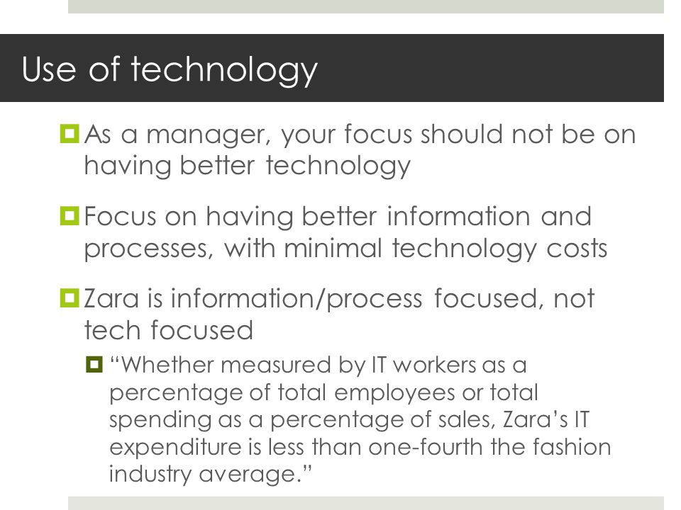 Use of technology  As a manager, your focus should not be on having better technology  Focus on having better information and processes, with minima