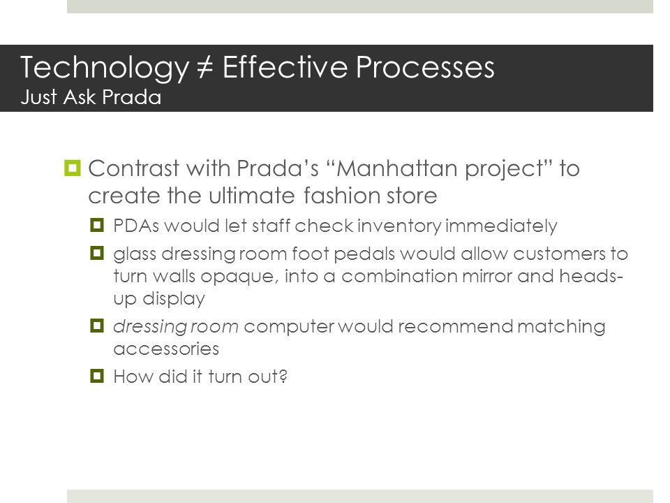 """Technology ≠ Effective Processes Just Ask Prada  Contrast with Prada's """"Manhattan project"""" to create the ultimate fashion store  PDAs would let staf"""