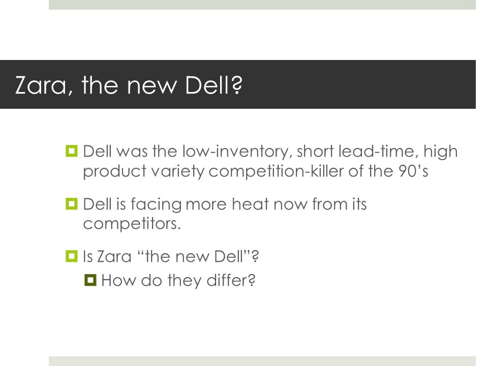 Zara, the new Dell?  Dell was the low-inventory, short lead-time, high product variety competition-killer of the 90's  Dell is facing more heat now
