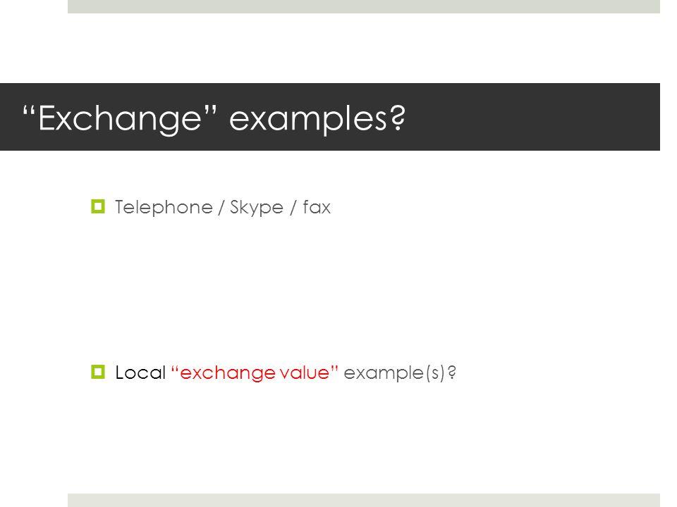 """Exchange"" examples?  Telephone / Skype / fax  Local ""exchange value"" example(s)?"