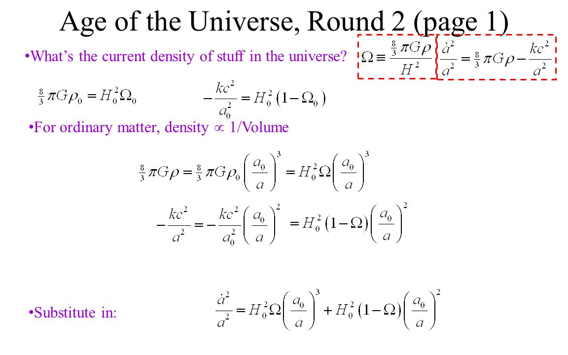 Age of the Universe, Round 2 (page 1) What's the current density of stuff in the universe? For ordinary matter, density  1/Volume Substitute in:
