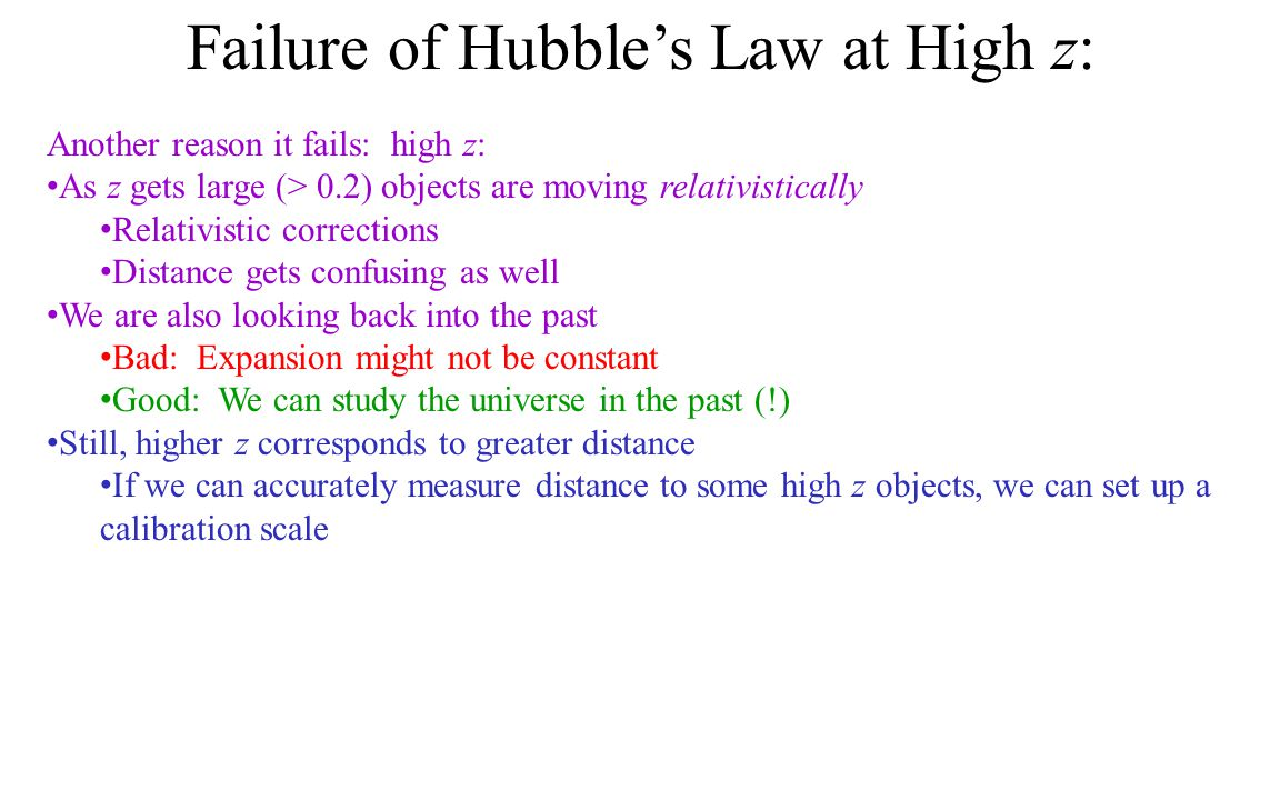 Failure of Hubble's Law at High z: Another reason it fails: high z: As z gets large (> 0.2) objects are moving relativistically Relativistic correctio