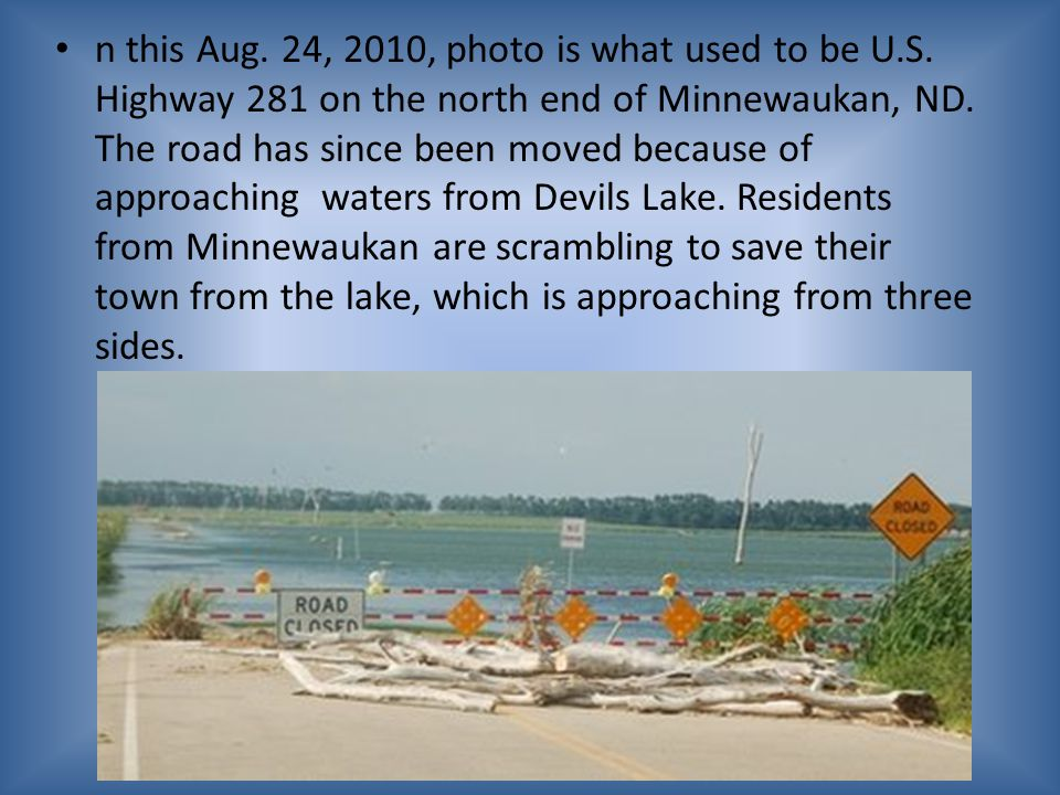 n this Aug. 24, 2010, photo is what used to be U.S. Highway 281 on the north end of Minnewaukan, ND. The road has since been moved because of approach