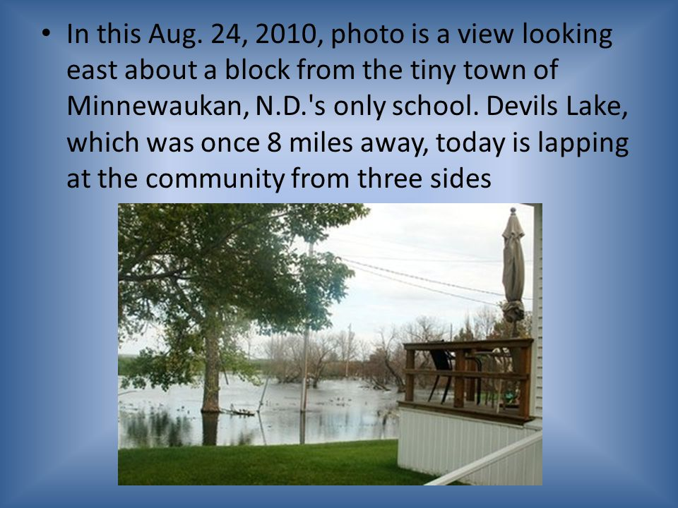 In this Aug. 24, 2010, photo is a view looking east about a block from the tiny town of Minnewaukan, N.D.'s only school. Devils Lake, which was once 8