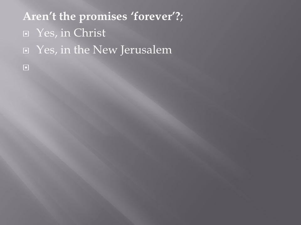 Aren't the promises 'forever'? ;  Yes, in Christ  Yes, in the New Jerusalem 