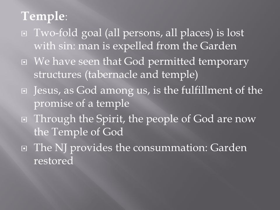Temple :  Two-fold goal (all persons, all places) is lost with sin: man is expelled from the Garden  We have seen that God permitted temporary struc