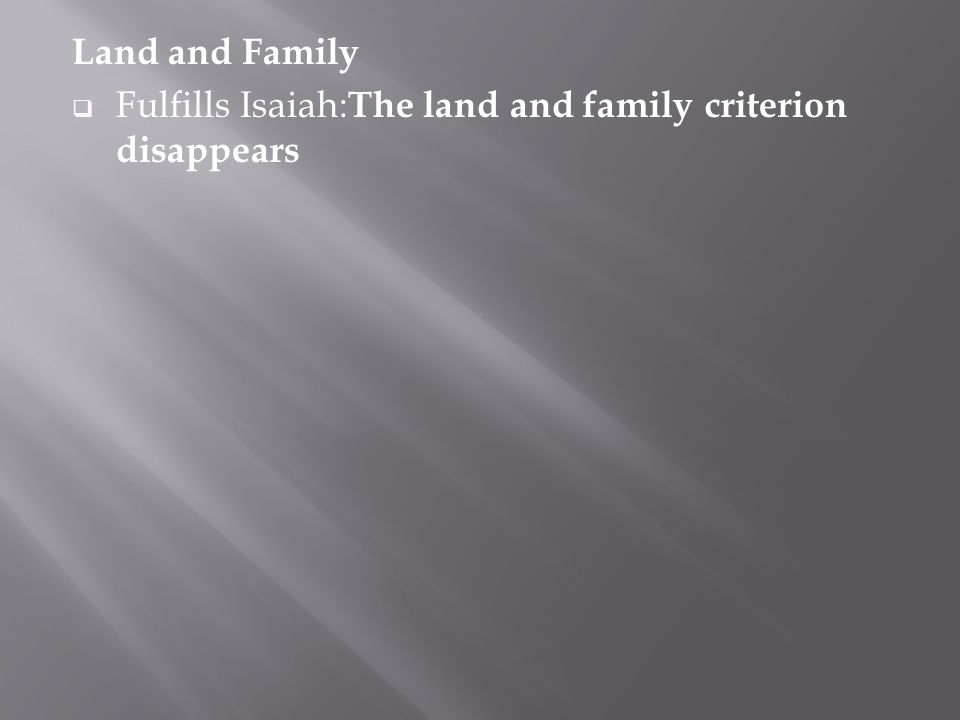 Land and Family  Fulfills Isaiah: The land and family criterion disappears