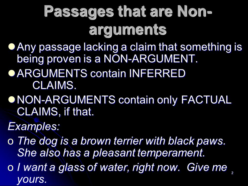 2 Passages that are Non- arguments Any passage lacking a claim that something is being proven is a NON-ARGUMENT.