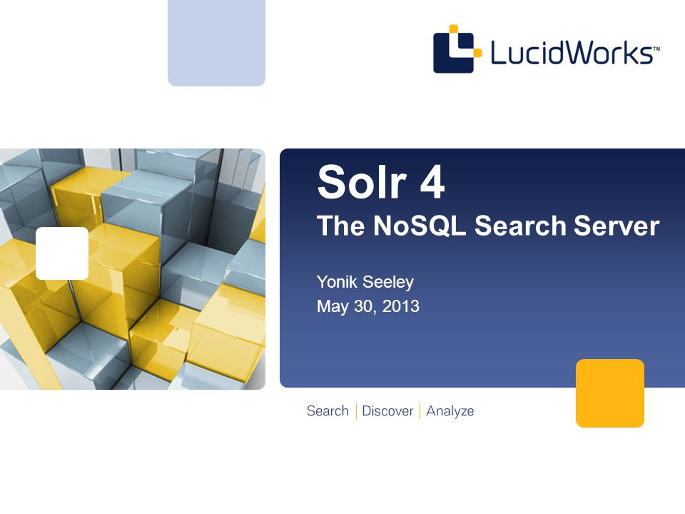 Solr 4 The NoSQL Search Server Yonik Seeley May 30, 2013