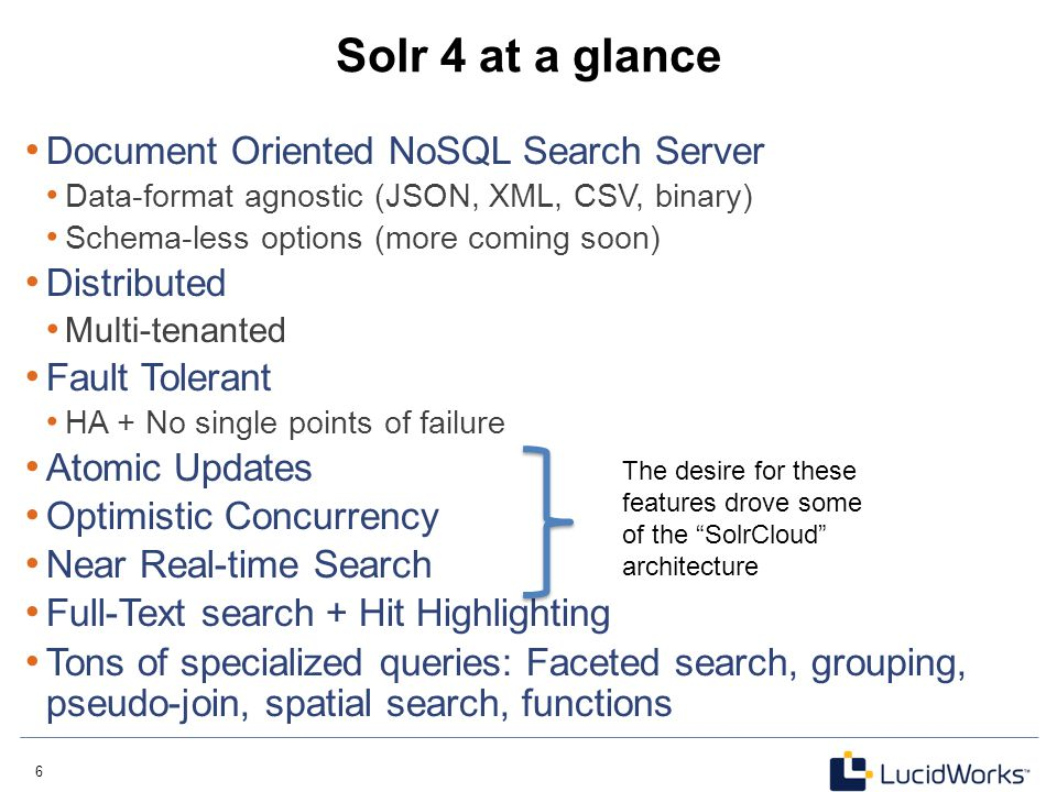 6 6 Solr 4 at a glance Document Oriented NoSQL Search Server Data-format agnostic (JSON, XML, CSV, binary) Schema-less options (more coming soon) Dist