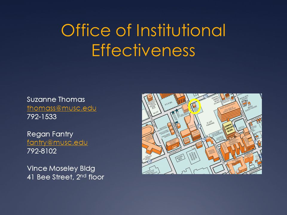 Office of Institutional Effectiveness Suzanne Thomas thomass@musc.edu 792-1533 Regan Fantry fantry@musc.edu 792-8102 Vince Moseley Bldg 41 Bee Street, 2 nd floor