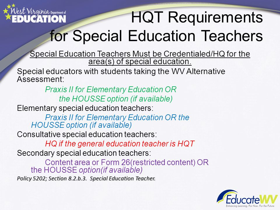 HQT Requirements for Special Education Teachers Special Education Teachers Must be Credentialed/HQ for the area(s) of special education.
