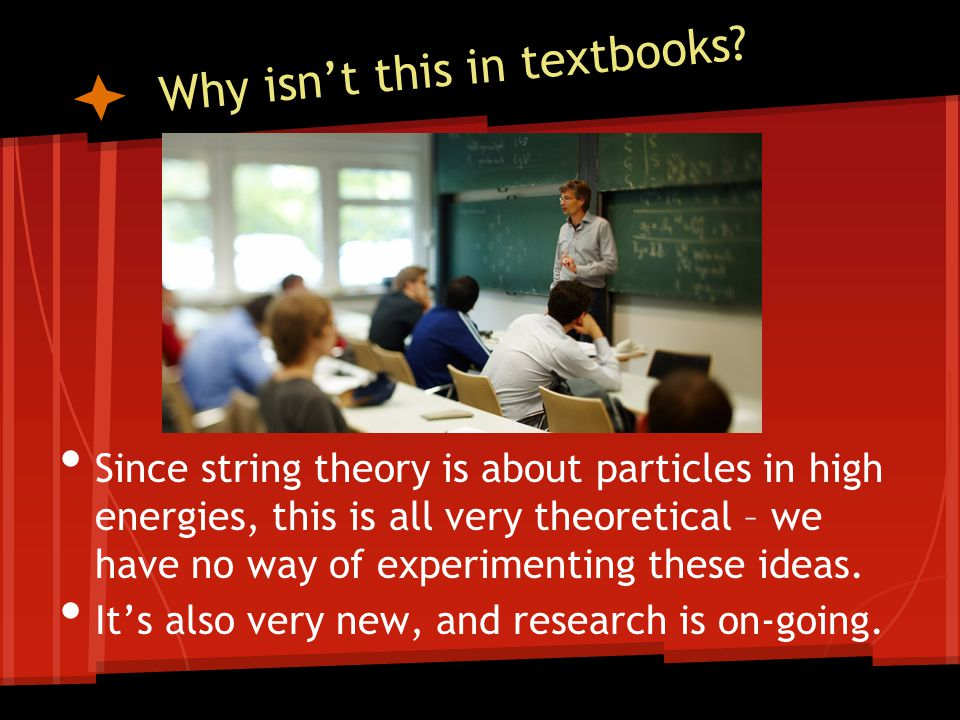 Why isn't this in textbooks? Since string theory is about particles in high energies, this is all very theoretical – we have no way of experimenting t