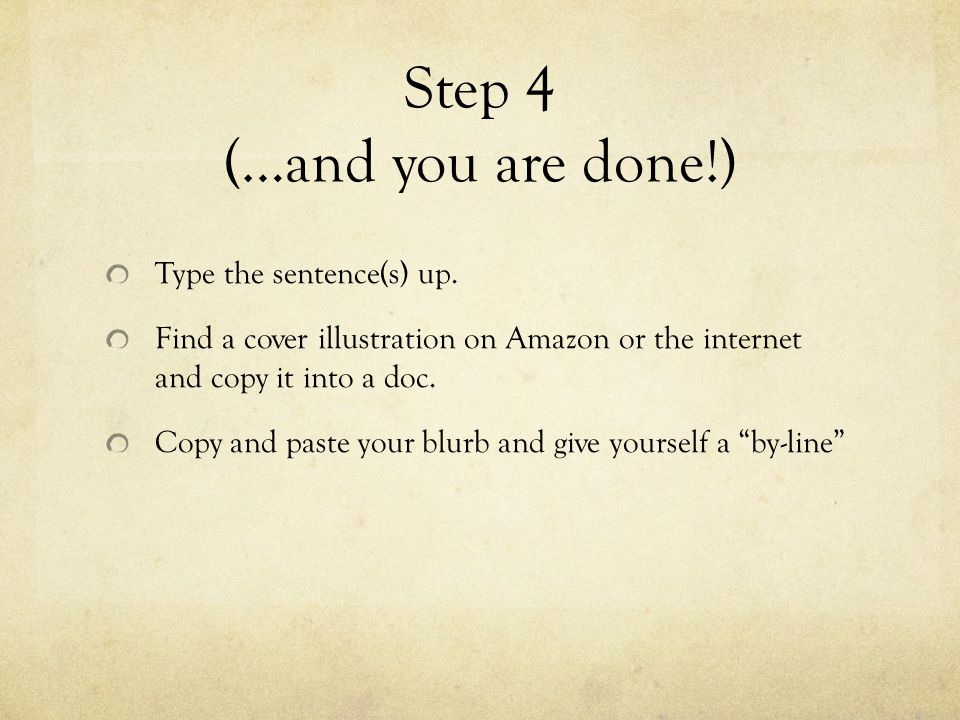 Step 4 (…and you are done!) Type the sentence(s) up. Find a cover illustration on Amazon or the internet and copy it into a doc. Copy and paste your b