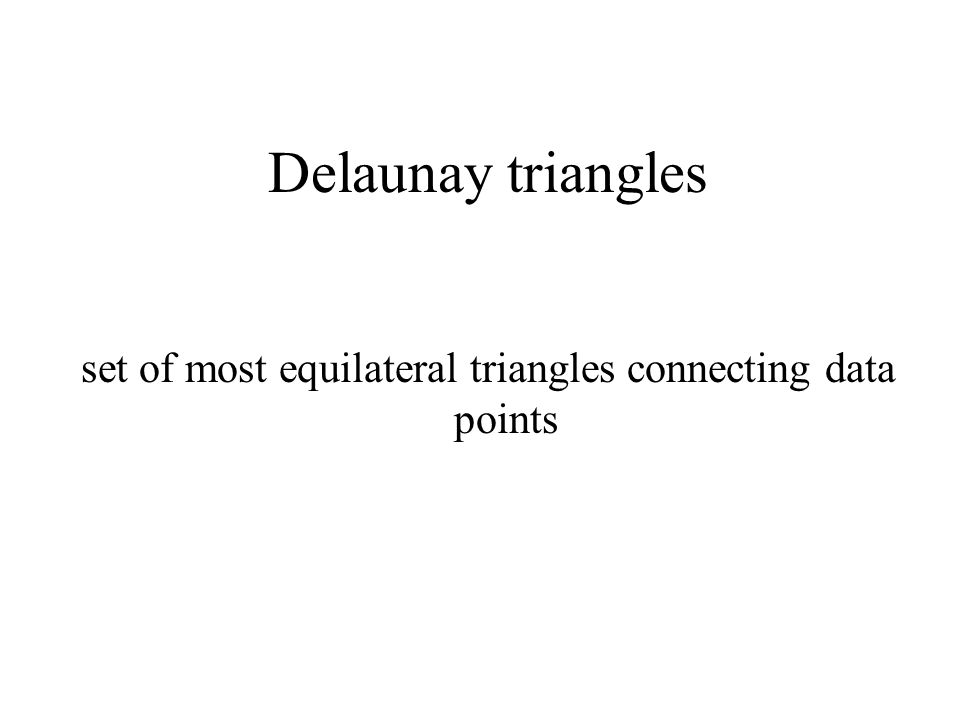 Delaunay triangles set of most equilateral triangles connecting data points