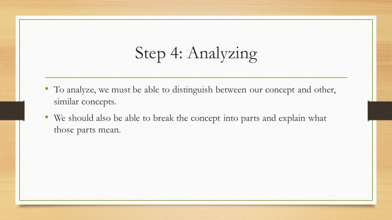 Step 4: Analyzing To analyze, we must be able to distinguish between our concept and other, similar concepts.