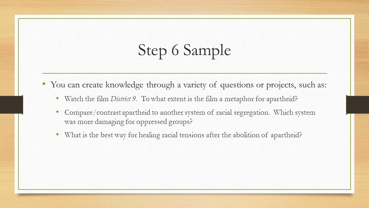 Step 6 Sample You can create knowledge through a variety of questions or projects, such as: Watch the film District 9.