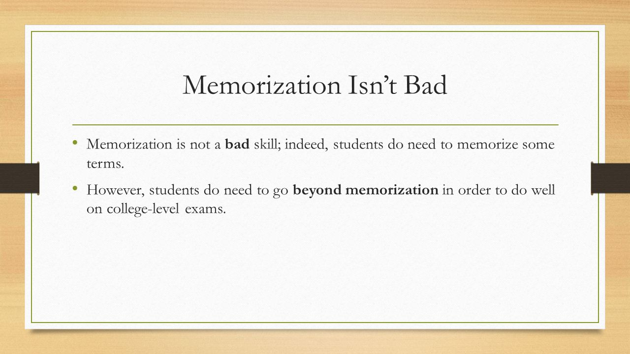 Memorization Isn't Bad Memorization is not a bad skill; indeed, students do need to memorize some terms.