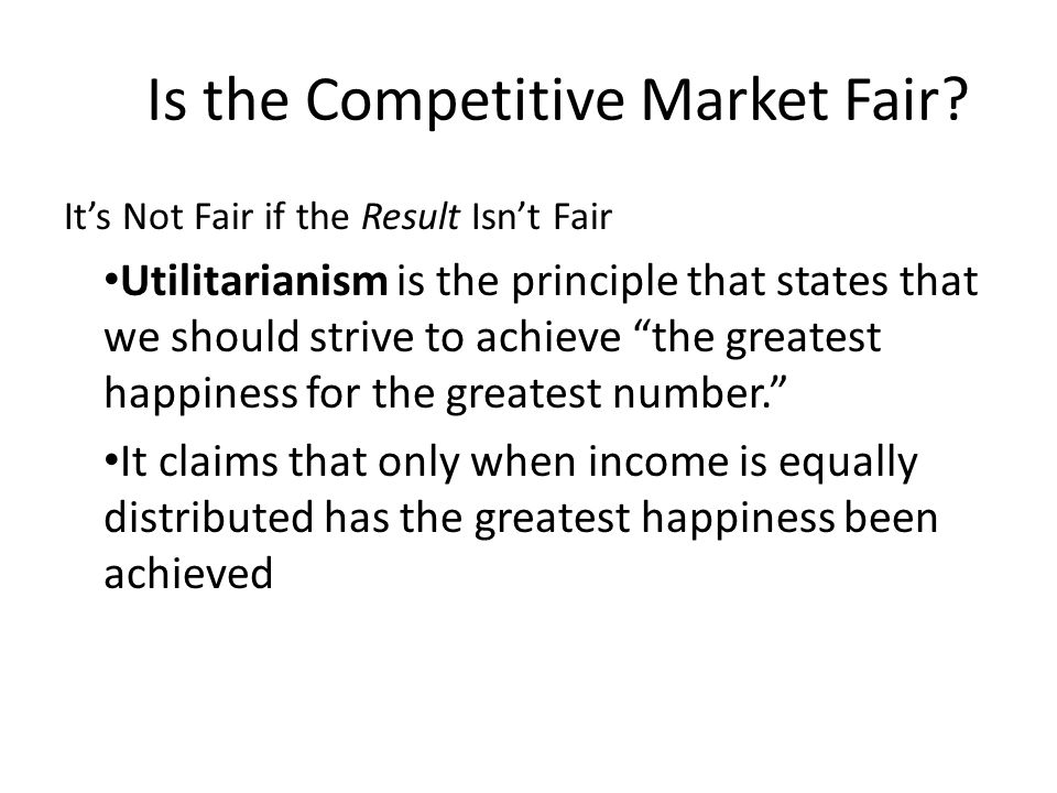 """It's Not Fair if the Result Isn't Fair Utilitarianism is the principle that states that we should strive to achieve """"the greatest happiness for the gr"""