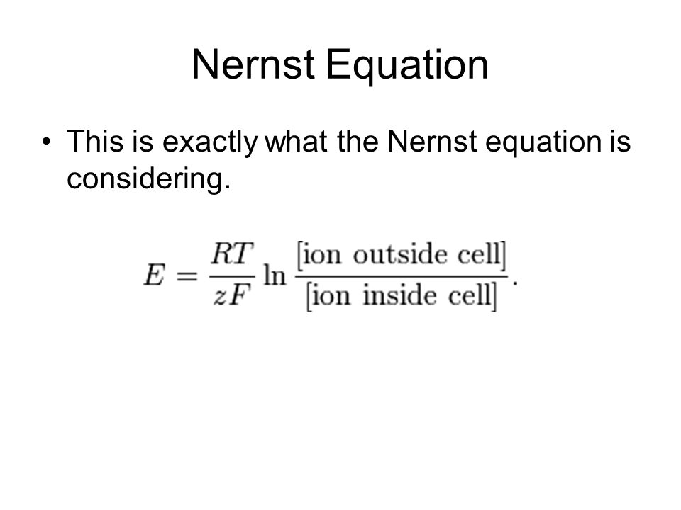 Nernst Equation This is exactly what the Nernst equation is considering.