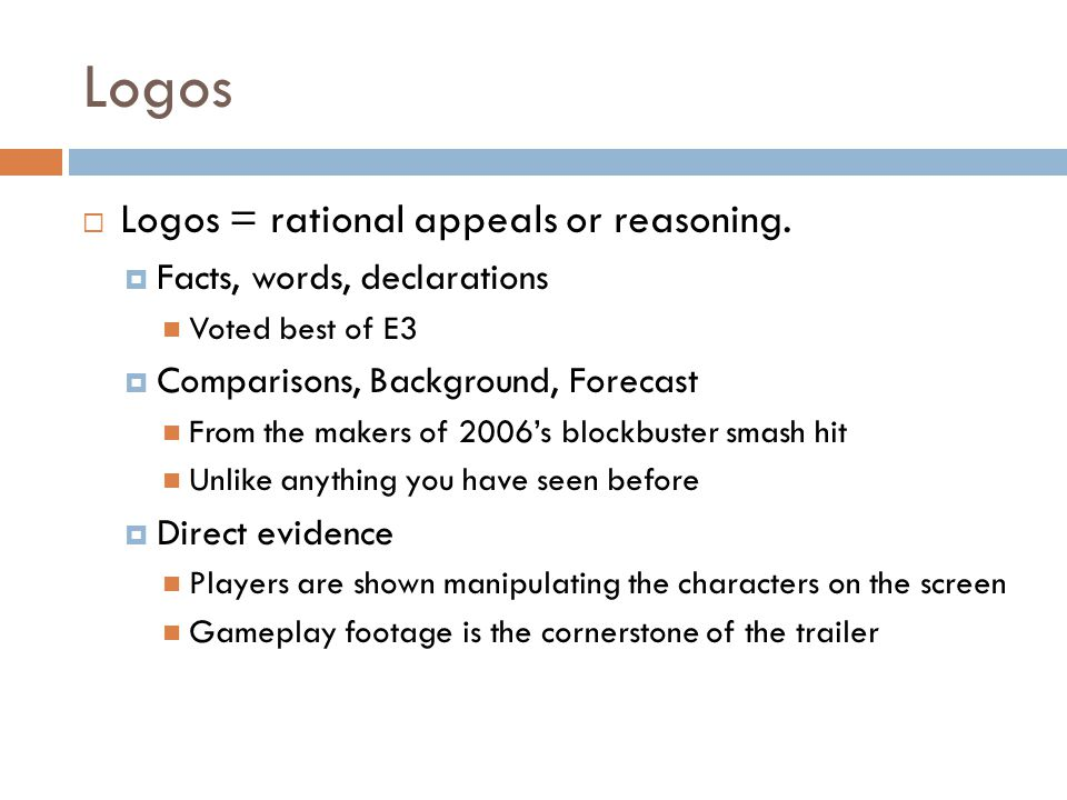 Logos  Logos = rational appeals or reasoning.