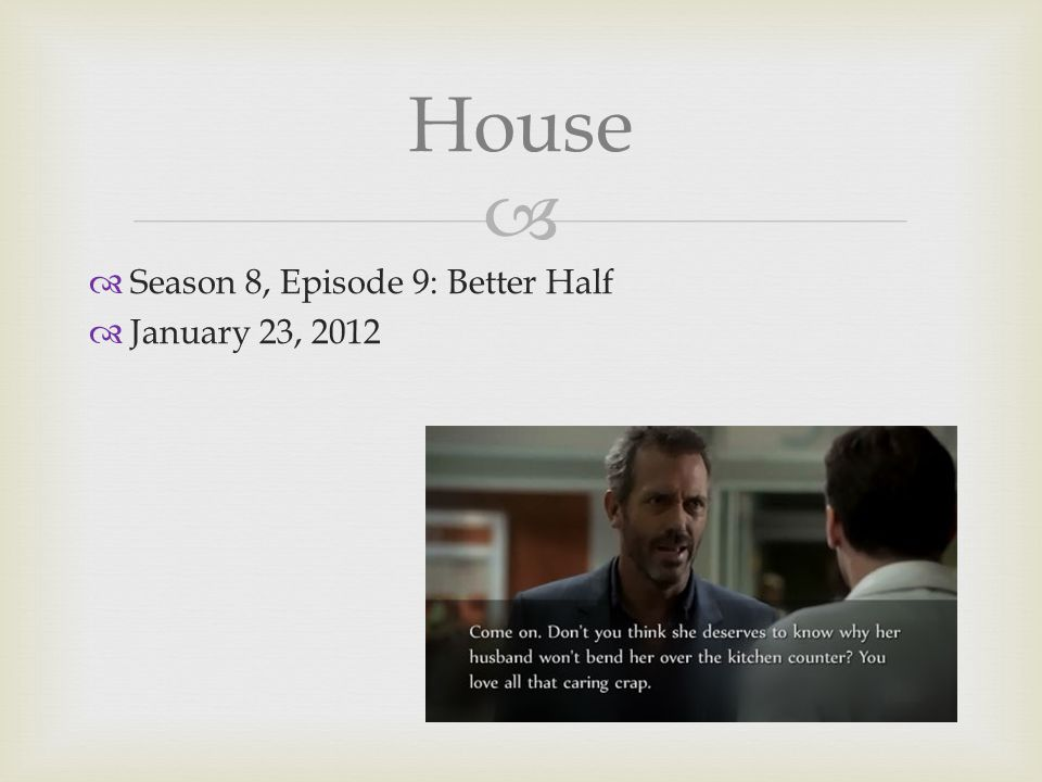 House  Season 8, Episode 9: Better Half  January 23, 2012