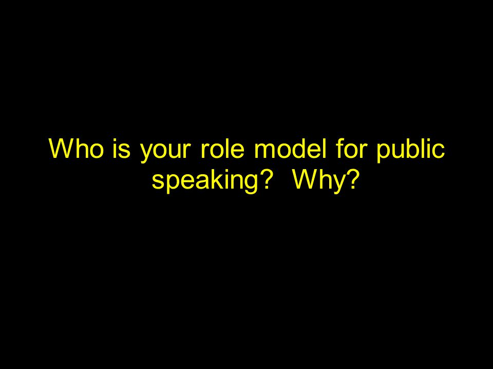 Who is your role model for public speaking? Why?