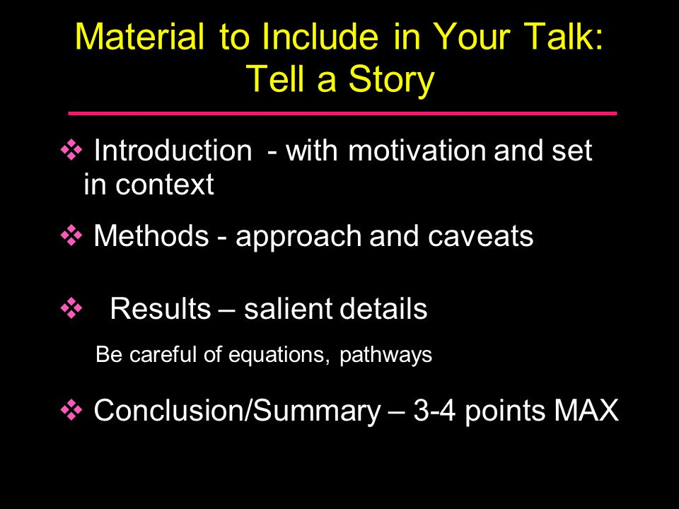 Material to Include in Your Talk: Tell a Story  Future Research – return to context Be reasonable and accurate  This biomarker will be used to monitor progression in early OA, filling a gap in the fied  This biomarker will aleviate the bottleneck in clinical trials