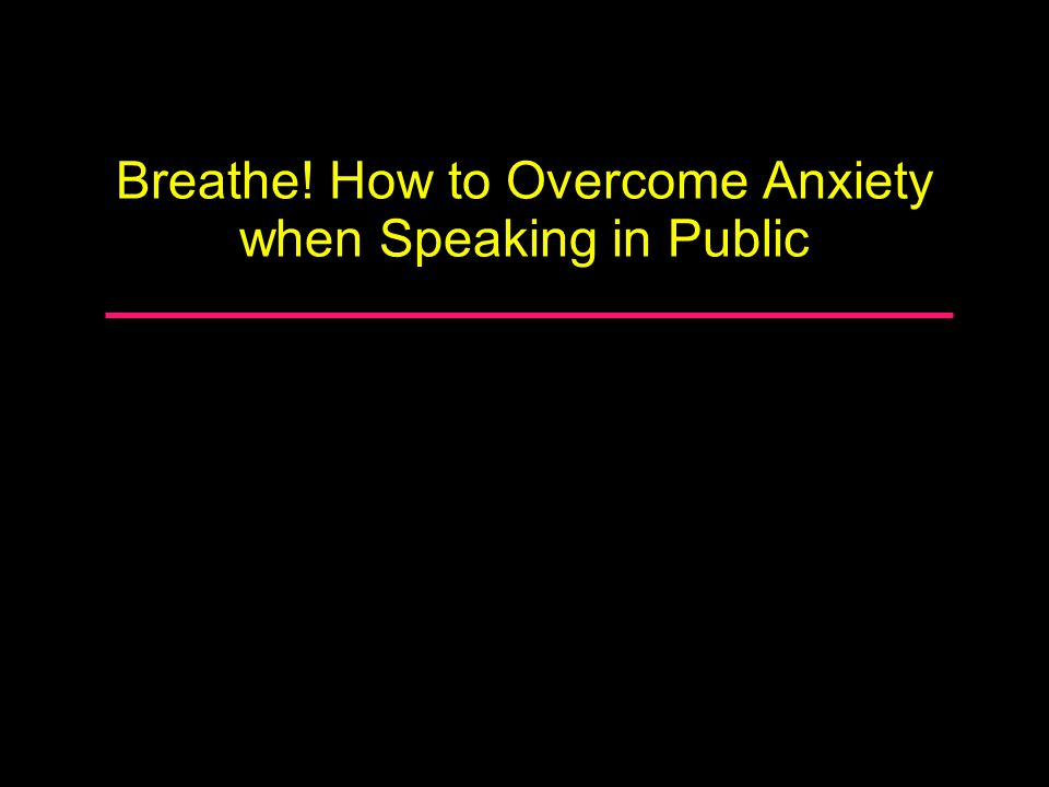 Breathe! How to Overcome Anxiety when Speaking in Public