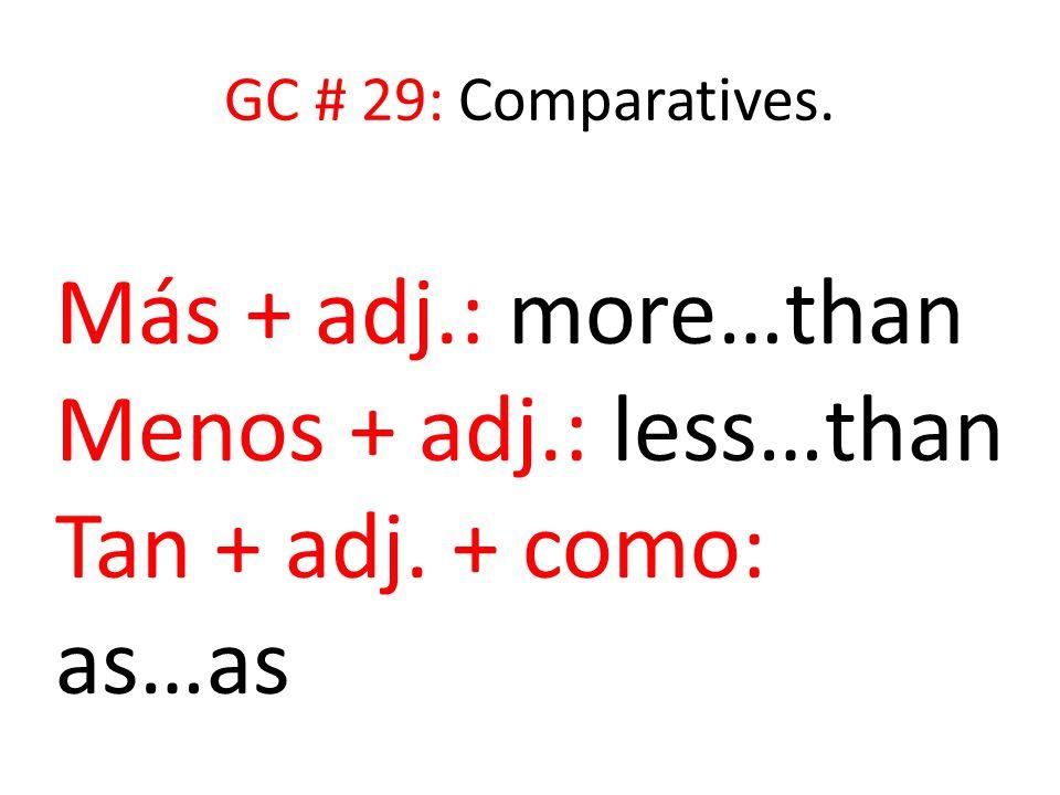 GC # 29: Comparatives. Más + adj.: more…than Menos + adj.: less…than Tan + adj. + como: as…as
