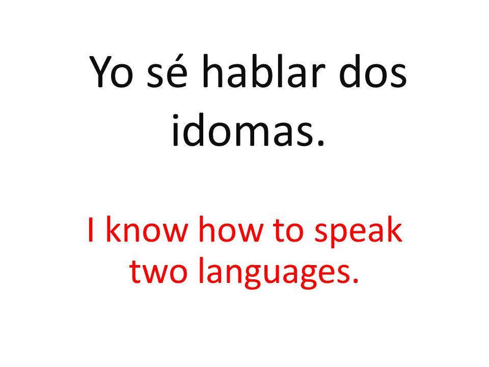 Yo sé hablar dos idomas. I know how to speak two languages.