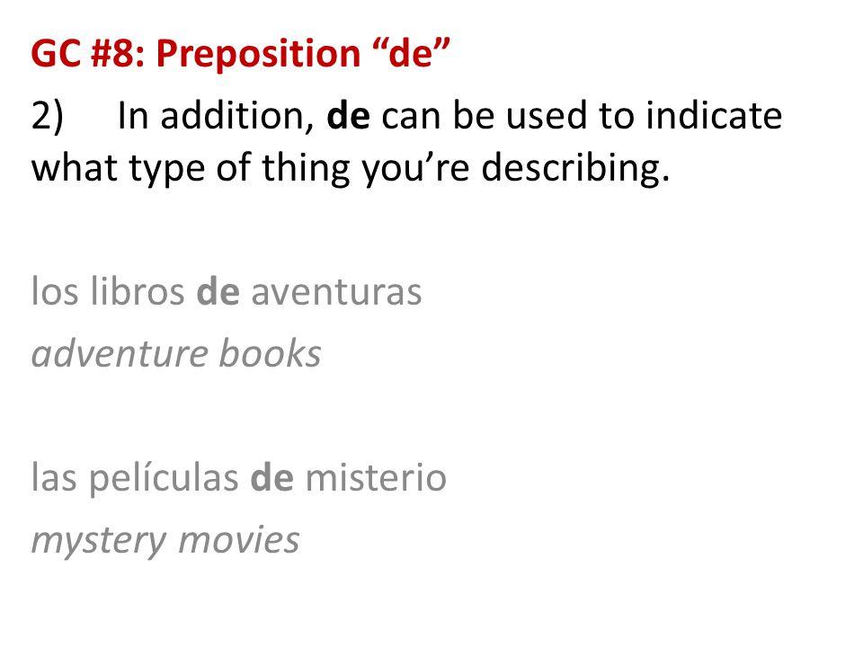 "GC #8: Preposition ""de"" 2)In addition, de can be used to indicate what type of thing you're describing. los libros de aventuras adventure books las pe"