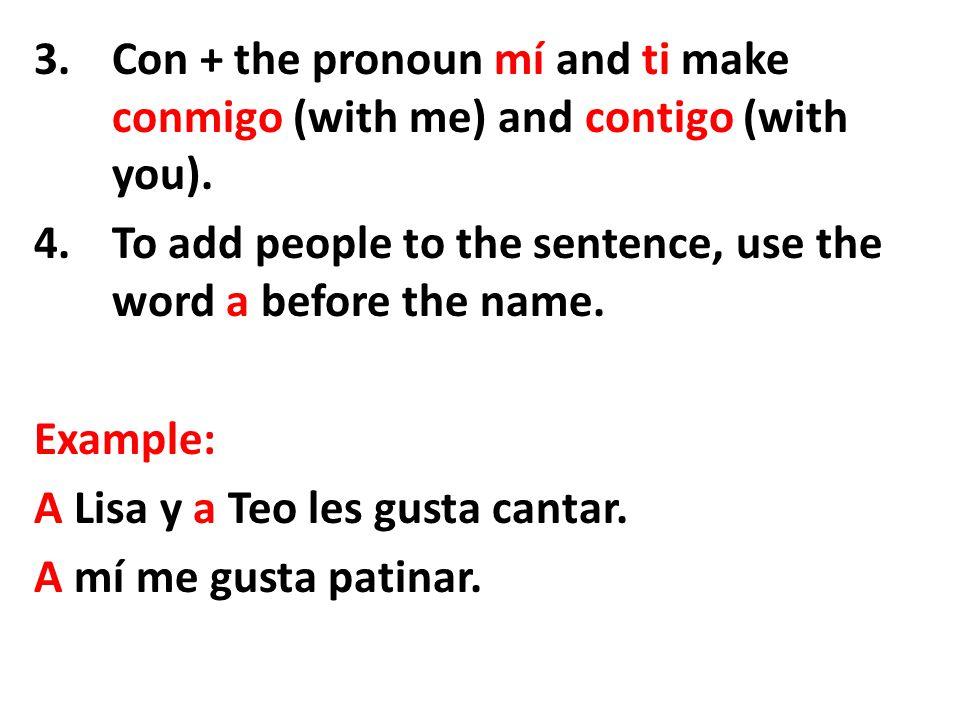 3.Con + the pronoun mí and ti make conmigo (with me) and contigo (with you).