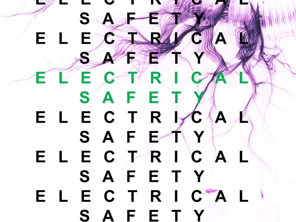 ELECTRICAL SAFETY ELECTRICAL SAFETY ELECTRICAL SAFETY