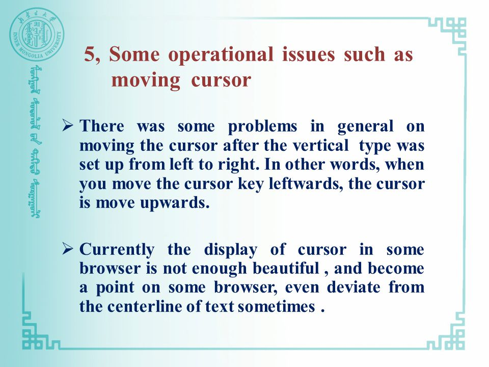 5, Some operational issues such as moving cursor  There was some problems in general on moving the cursor after the vertical type was set up from left to right.