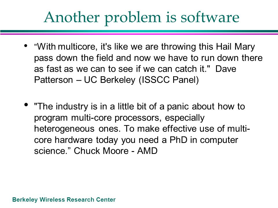 Berkeley Wireless Research Center Another problem is software